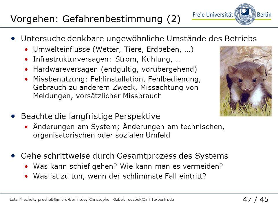 47 / 45 Lutz Prechelt, prechelt@inf.fu-berlin.de, Christopher Özbek, oezbek@inf.fu-berlin.de Vorgehen: Gefahrenbestimmung (2) Untersuche denkbare unge