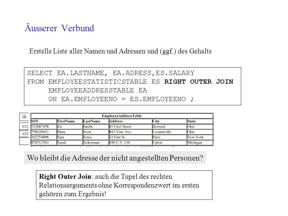 Äusserer Verbund 010 400 ID Erstelle Liste aller Namen und Adressen und (ggf.) des Gehalts Wo bleibt die Adresse der nicht angestellten Personen? SELE