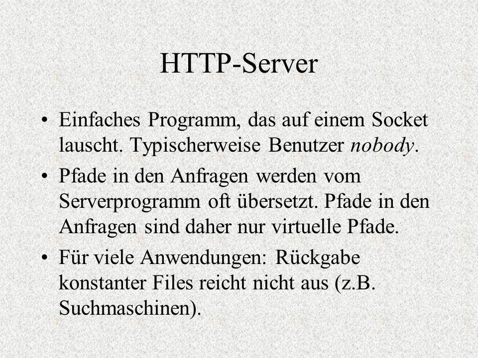 HTTP-Server Einfaches Programm, das auf einem Socket lauscht. Typischerweise Benutzer nobody. Pfade in den Anfragen werden vom Serverprogramm oft über
