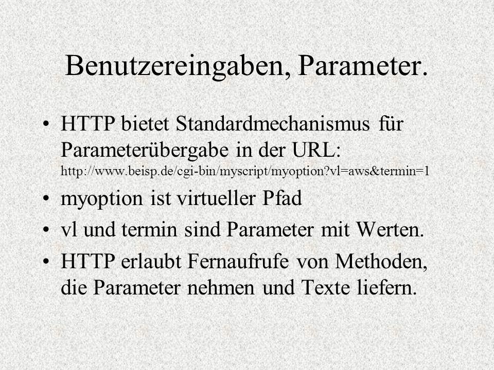 Benutzereingaben, Parameter. HTTP bietet Standardmechanismus für Parameterübergabe in der URL: http://www.beisp.de/cgi-bin/myscript/myoption?vl=aws&te