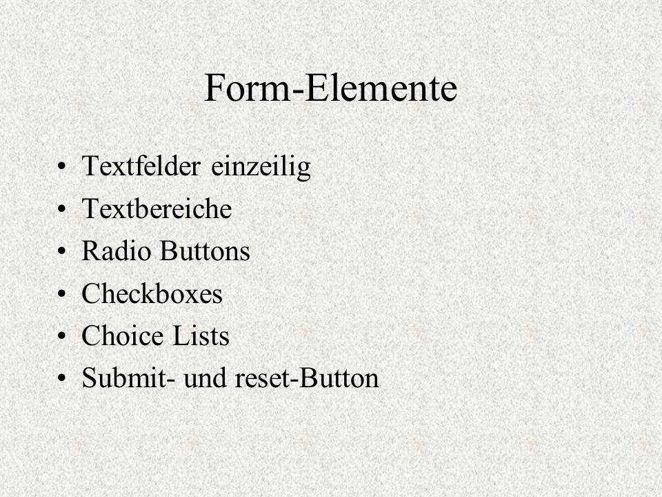 Form-Elemente Textfelder einzeilig Textbereiche Radio Buttons Checkboxes Choice Lists Submit- und reset-Button
