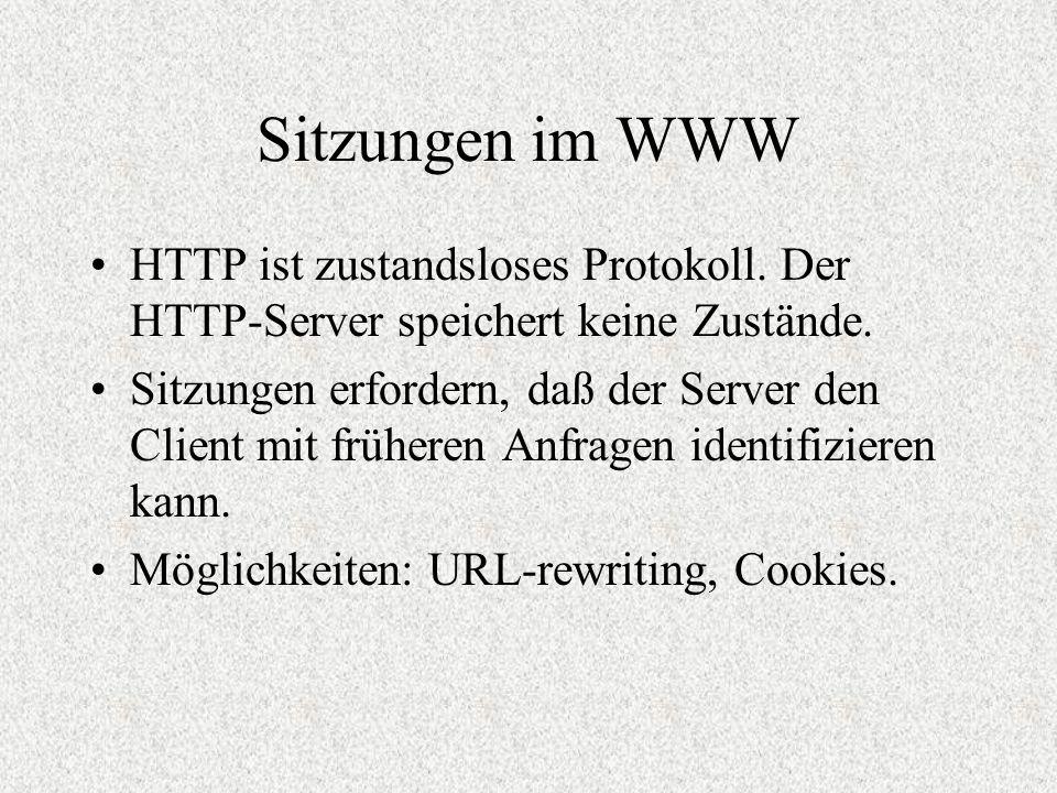 Sitzungen im WWW HTTP ist zustandsloses Protokoll. Der HTTP-Server speichert keine Zustände. Sitzungen erfordern, daß der Server den Client mit früher