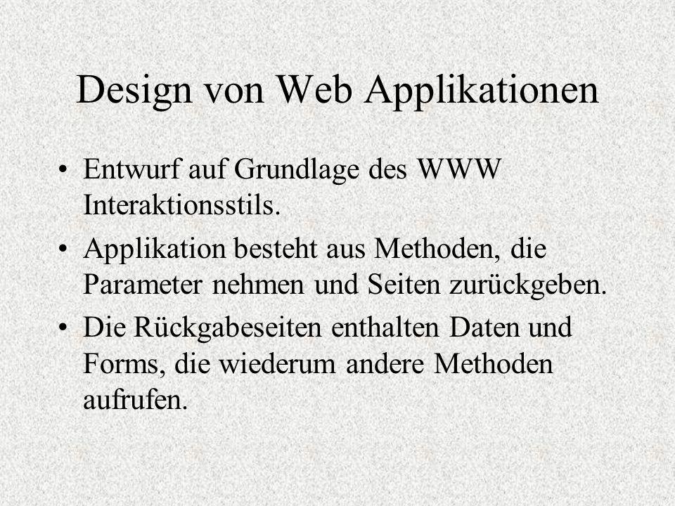 Design von Web Applikationen Entwurf auf Grundlage des WWW Interaktionsstils. Applikation besteht aus Methoden, die Parameter nehmen und Seiten zurück