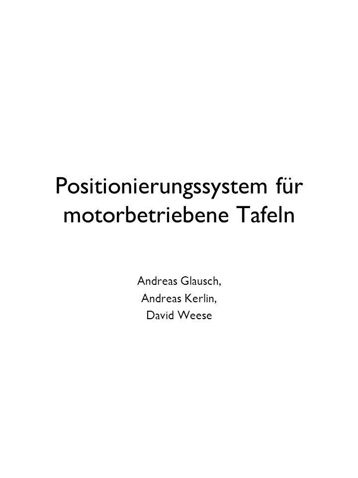 Positionierungssystem für motorbetriebene Tafeln Andreas Glausch, Andreas Kerlin, David Weese