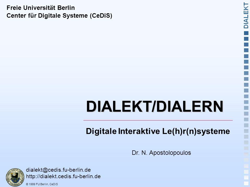 © 1999 FU Berlin, CeDiS Digitale Interaktive Le(h)r(n)systeme dialekt@cedis.fu-berlin.de http://dialekt.cedis.fu-berlin.de Dr.
