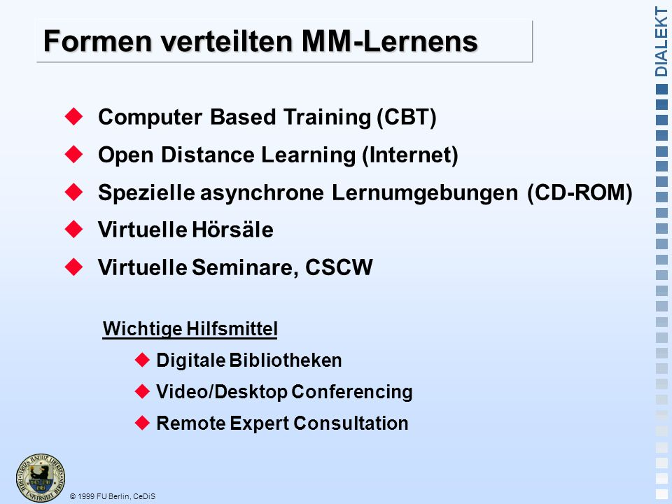 © 1999 FU Berlin, CeDiS Formen verteilten MM-Lernens Computer Based Training (CBT) Open Distance Learning (Internet) Spezielle asynchrone Lernumgebung