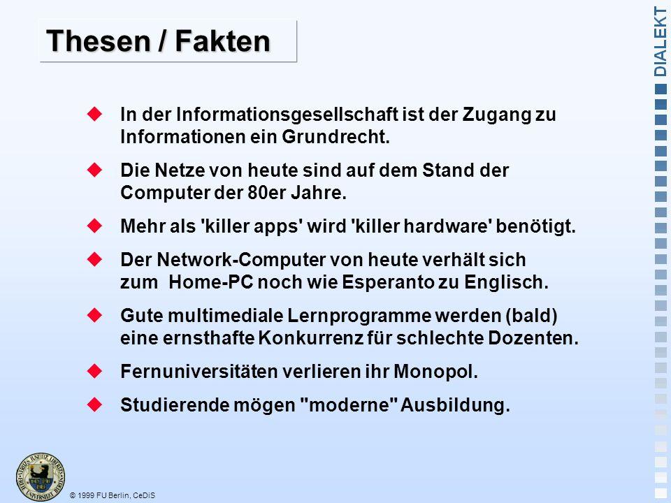 © 1999 FU Berlin, CeDiS Thesen / Fakten In der Informationsgesellschaft ist der Zugang zu Informationen ein Grundrecht.
