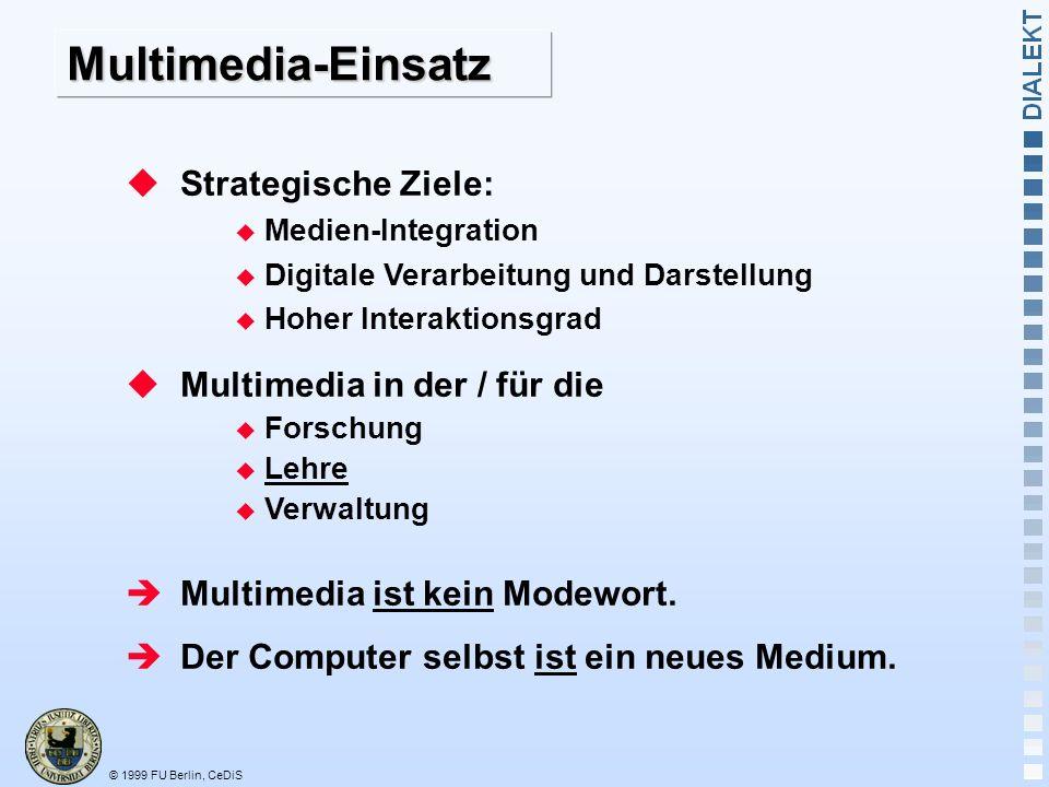 © 1999 FU Berlin, CeDiS Multimedia-Einsatz Strategische Ziele: Medien-Integration Digitale Verarbeitung und Darstellung Hoher Interaktionsgrad Multimedia in der / für die Forschung Lehre Verwaltung Multimedia ist kein Modewort.