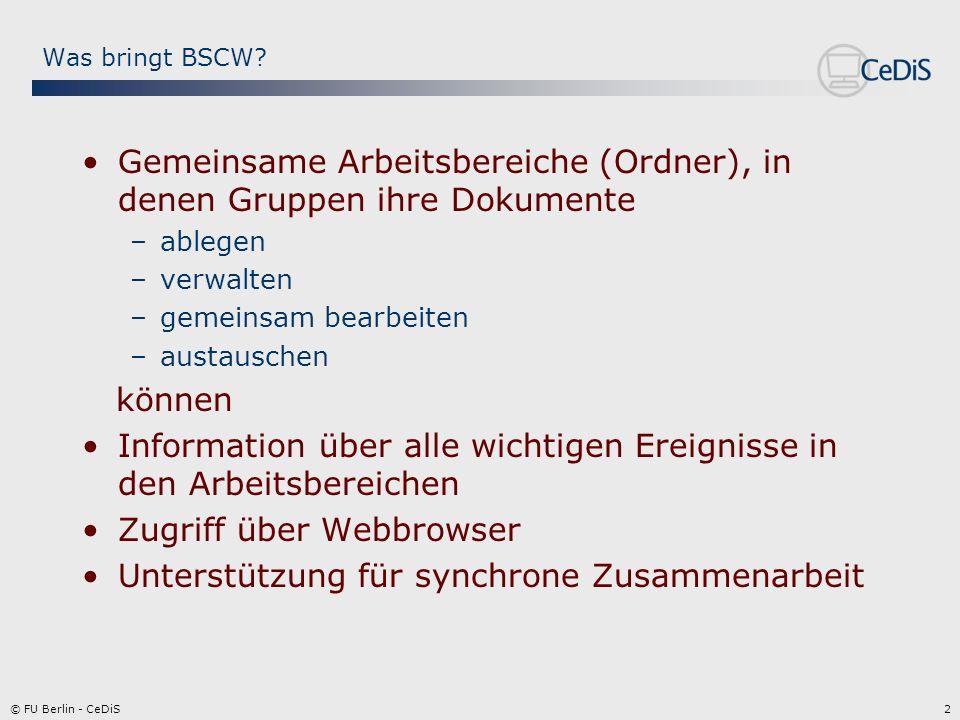 3© FU Berlin - CeDiS Arbeitsbereiche (Ordner) Dokument Dokument unter Versionsverwaltung URL Suchergebnis (Websuche oder BSCW-Suche) Ordner Diskussion Notiz Kalender Dokumentensammlung (Websites) Mögliche Objekte in einem Arbeitsbereich