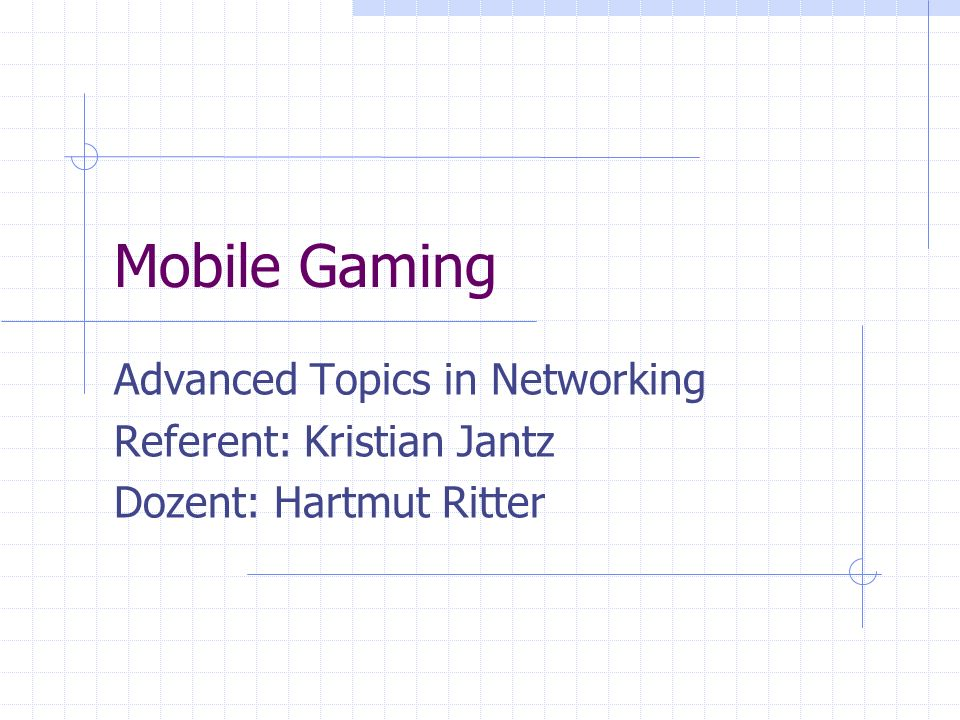 Mobile Gaming Advanced Topics in Networking Referent: Kristian Jantz Dozent: Hartmut Ritter