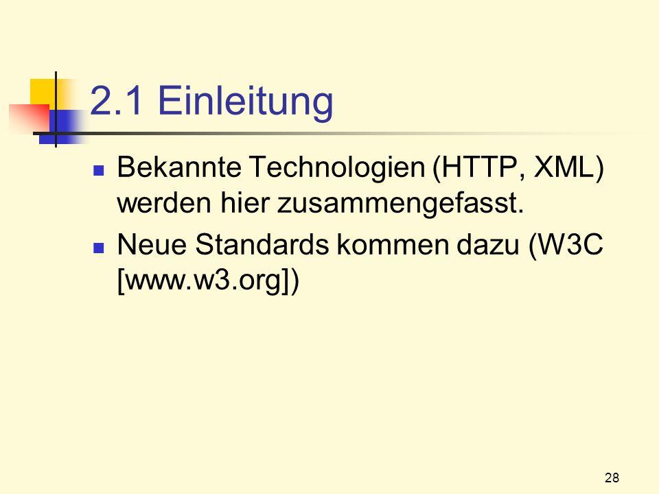 28 2.1 Einleitung Bekannte Technologien (HTTP, XML) werden hier zusammengefasst. Neue Standards kommen dazu (W3C [www.w3.org])