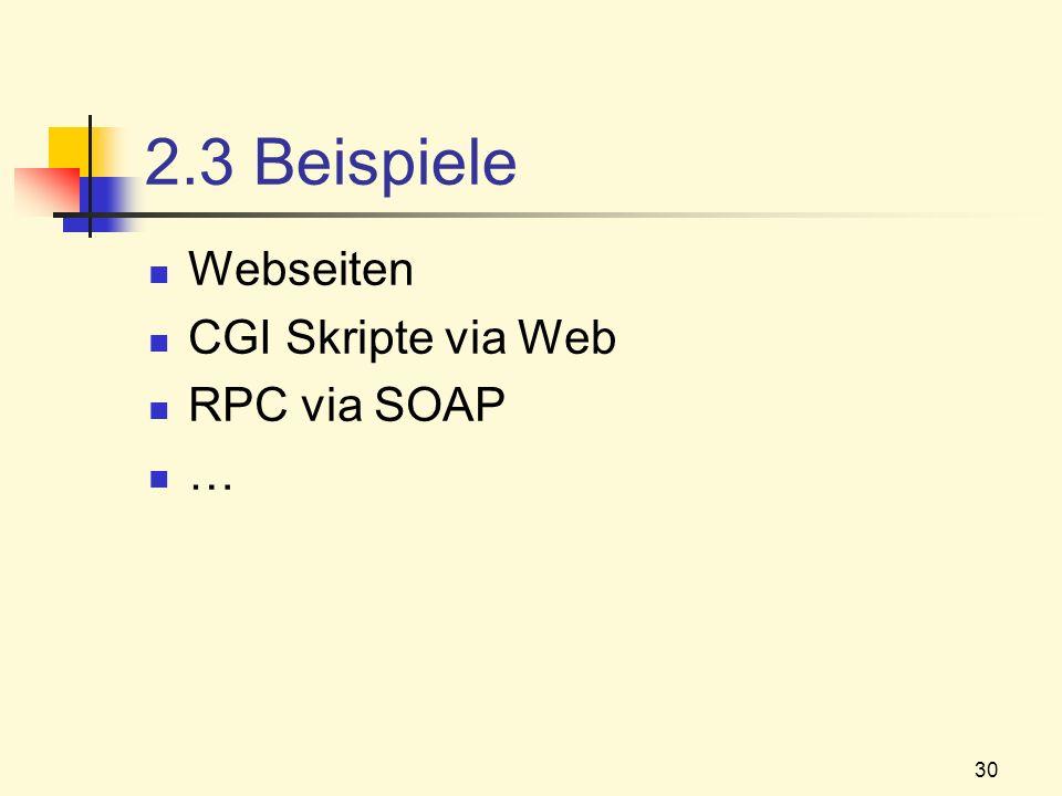30 2.3 Beispiele Webseiten CGI Skripte via Web RPC via SOAP …