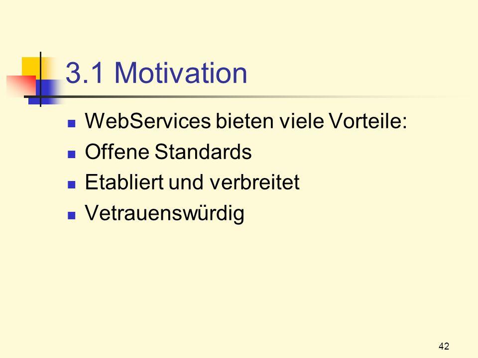 42 3.1 Motivation WebServices bieten viele Vorteile: Offene Standards Etabliert und verbreitet Vetrauenswürdig