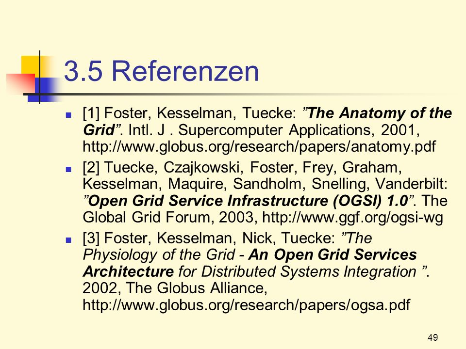 49 3.5 Referenzen [1] Foster, Kesselman, Tuecke: The Anatomy of the Grid. Intl. J. Supercomputer Applications, 2001, http://www.globus.org/research/pa