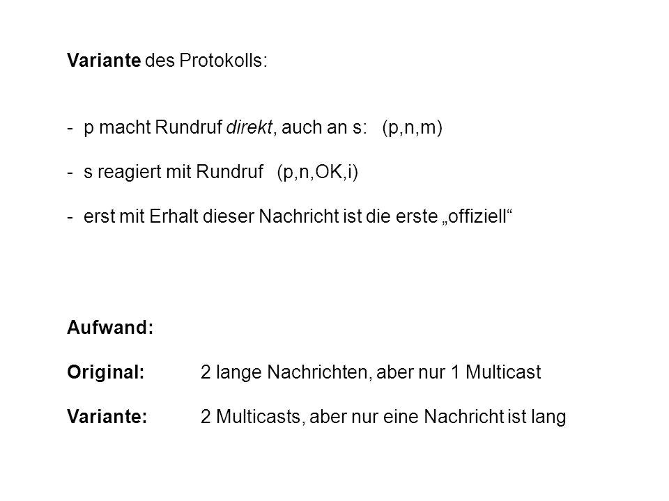 Variante des Protokolls: - p macht Rundruf direkt, auch an s: (p,n,m) - s reagiert mit Rundruf (p,n,OK,i) - erst mit Erhalt dieser Nachricht ist die e