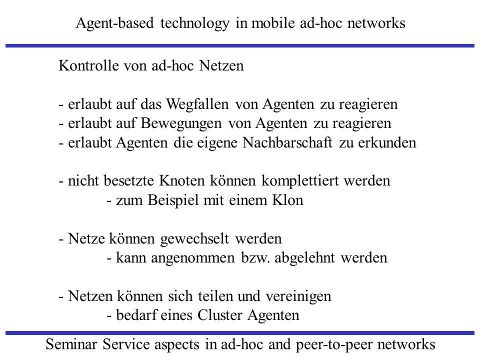 Agent-based technology in mobile ad-hoc networks Seminar Service aspects in ad-hoc and peer-to-peer networks Kontrolle von ad-hoc Netzen - erlaubt auf