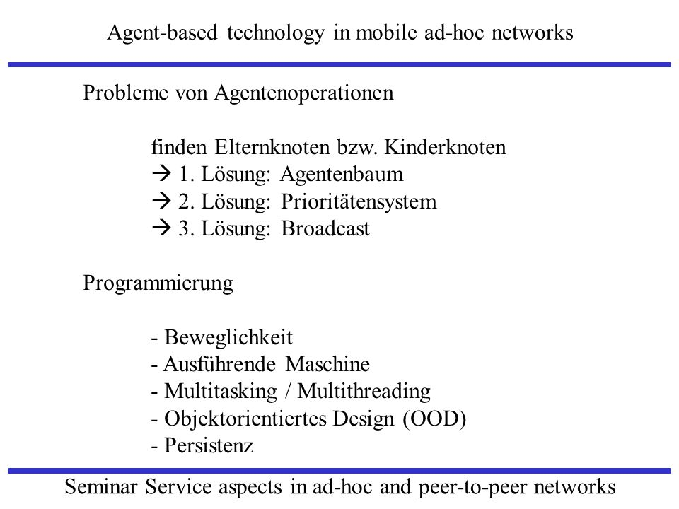 Agent-based technology in mobile ad-hoc networks Seminar Service aspects in ad-hoc and peer-to-peer networks Probleme von Agentenoperationen finden El