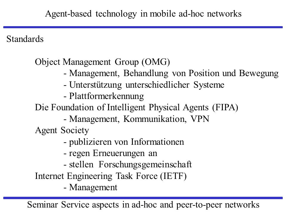Agent-based technology in mobile ad-hoc networks Seminar Service aspects in ad-hoc and peer-to-peer networks Standards Object Management Group (OMG) -