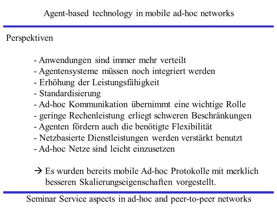 Agent-based technology in mobile ad-hoc networks Seminar Service aspects in ad-hoc and peer-to-peer networks Perspektiven - Anwendungen sind immer meh