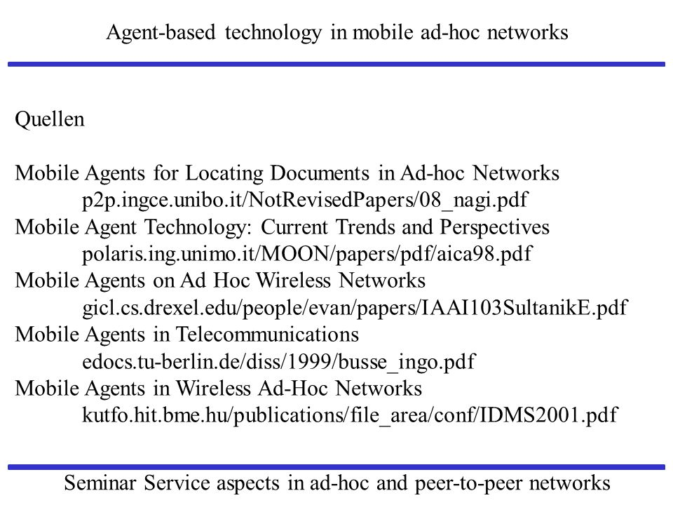 Agent-based technology in mobile ad-hoc networks Seminar Service aspects in ad-hoc and peer-to-peer networks Quellen Mobile Agents for Locating Docume