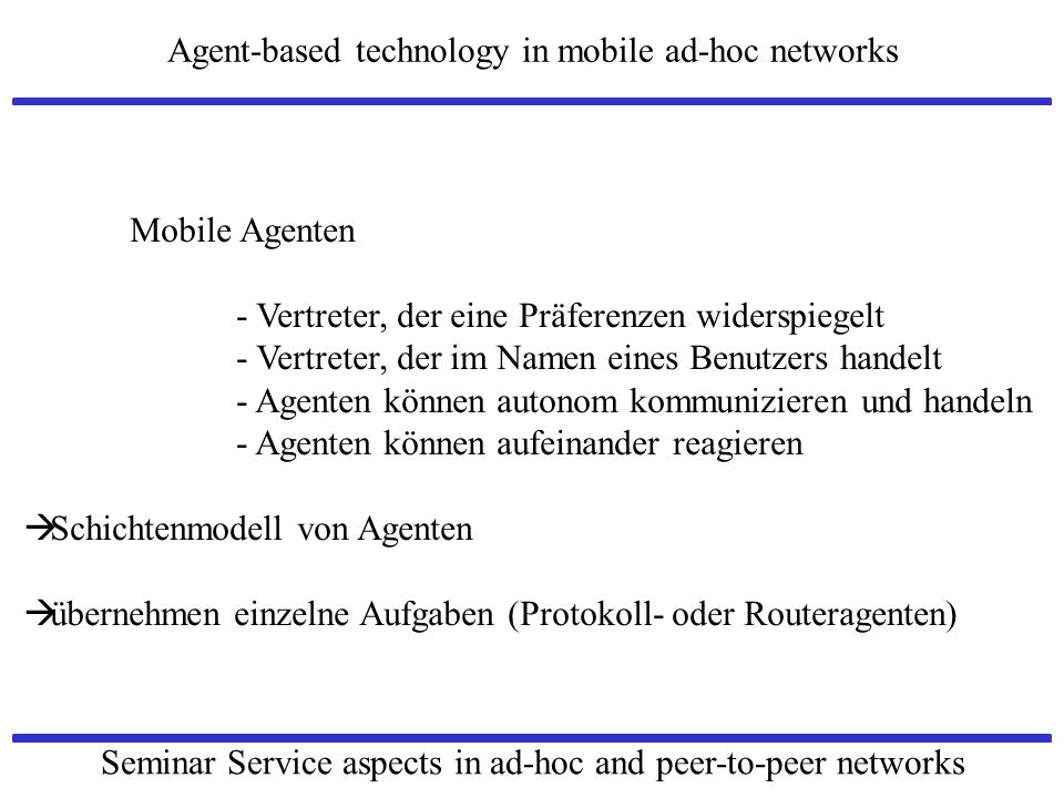 Agent-based technology in mobile ad-hoc networks Seminar Service aspects in ad-hoc and peer-to-peer networks Mobile Agenten - Vertreter, der eine Präf