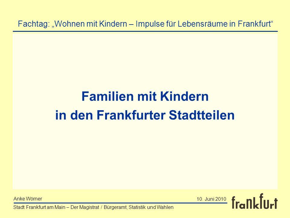 Stadt Frankfurt am Main – Der Magistrat / Bürgeramt, Statistik und Wahlen Anke Wörner Familien mit Kindern in den Frankfurter Stadtteilen Fachtag: Woh