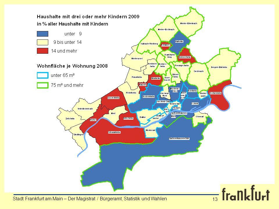 Stadt Frankfurt am Main – Der Magistrat / Bürgeramt, Statistik und Wahlen Anke Wörner 13 Stadt Frankfurt am Main – Der Magistrat / Bürgeramt, Statisti
