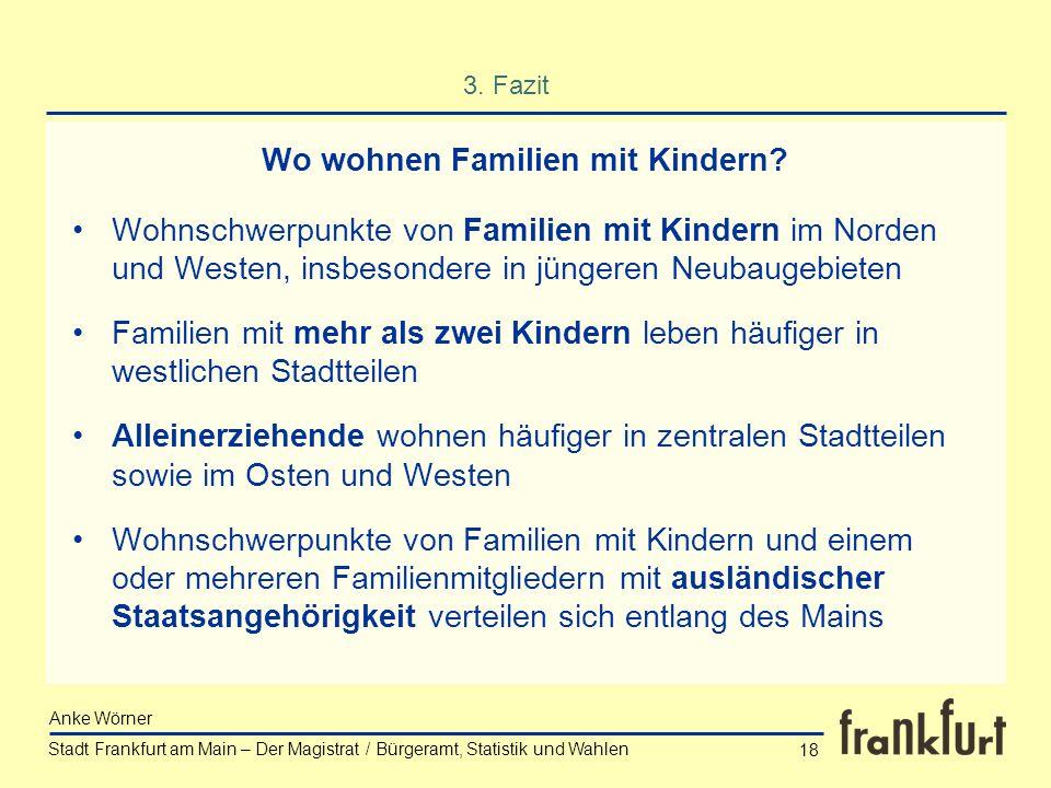 Stadt Frankfurt am Main – Der Magistrat / Bürgeramt, Statistik und Wahlen Anke Wörner 18 3. Fazit Wohnschwerpunkte von Familien mit Kindern im Norden
