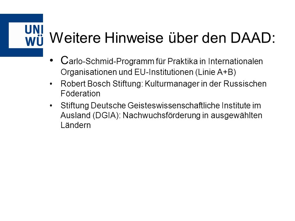 Weitere Hinweise über den DAAD: C arlo-Schmid-Programm für Praktika in Internationalen Organisationen und EU-Institutionen (Linie A+B) Robert Bosch St