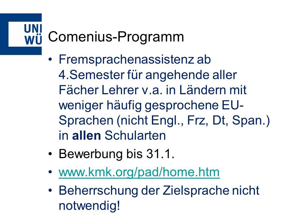 Comenius-Programm Fremsprachenassistenz ab 4.Semester für angehende aller Fächer Lehrer v.a. in Ländern mit weniger häufig gesprochene EU- Sprachen (n