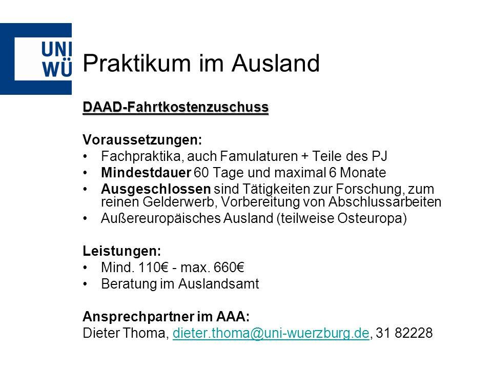 Praktikum im Ausland DAAD-Fahrtkostenzuschuss Voraussetzungen: Fachpraktika, auch Famulaturen + Teile des PJ Mindestdauer 60 Tage und maximal 6 Monate