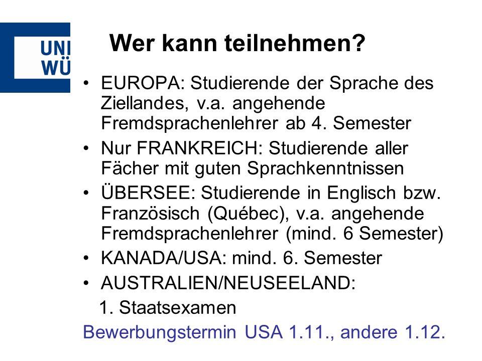 Wer kann teilnehmen? EUROPA: Studierende der Sprache des Ziellandes, v.a. angehende Fremdsprachenlehrer ab 4. Semester Nur FRANKREICH: Studierende all
