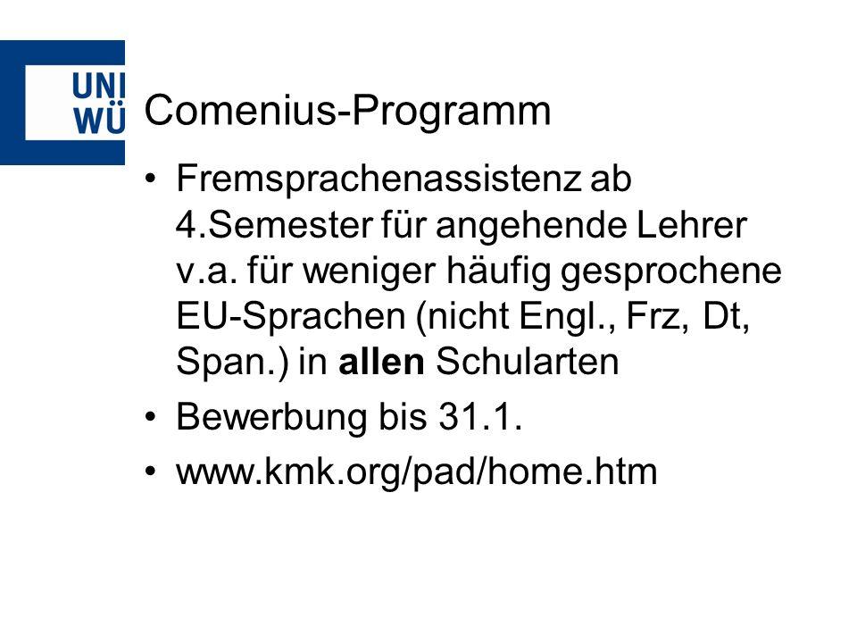 Comenius-Programm Fremsprachenassistenz ab 4.Semester für angehende Lehrer v.a. für weniger häufig gesprochene EU-Sprachen (nicht Engl., Frz, Dt, Span