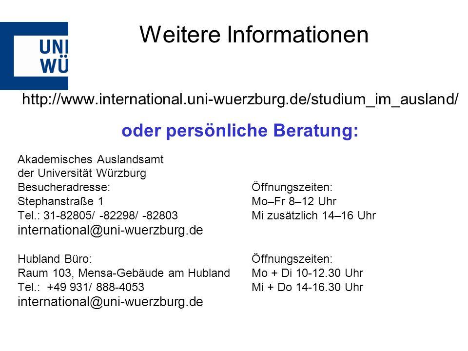 http://www.international.uni-wuerzburg.de/studium_im_ausland/ oder persönliche Beratung: Akademisches Auslandsamt der Universität Würzburg Besucheradr