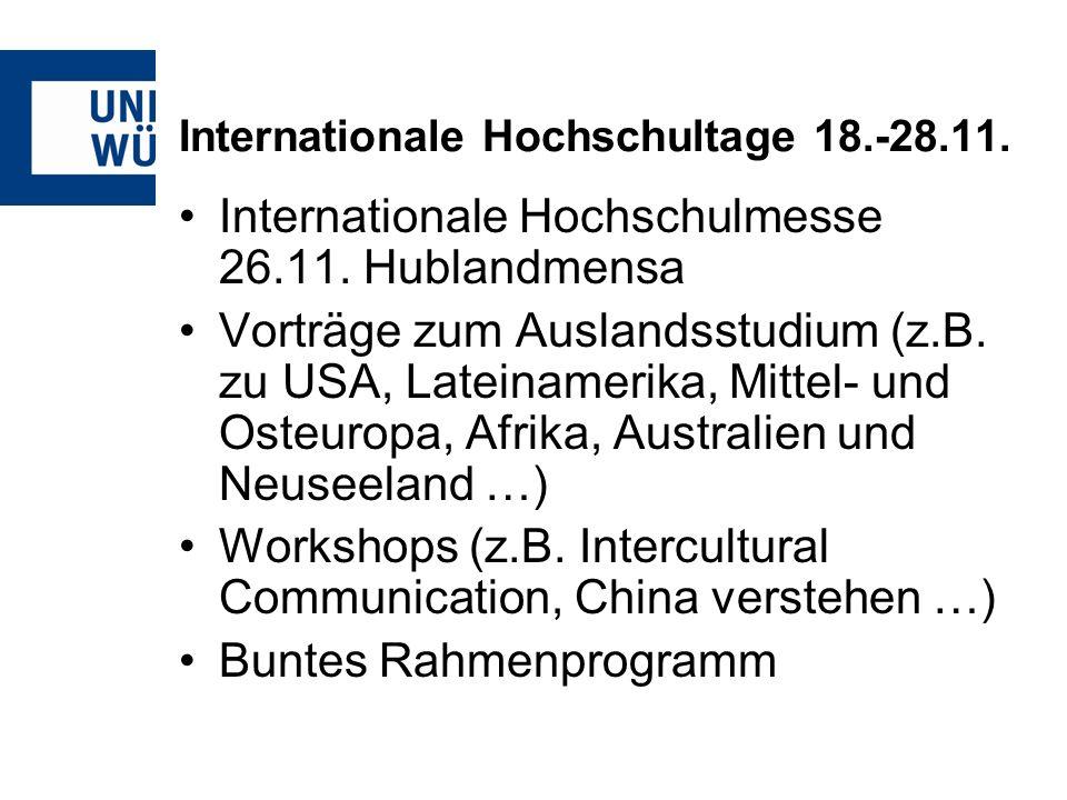 Internationale Hochschultage 18.-28.11. Internationale Hochschulmesse 26.11. Hublandmensa Vorträge zum Auslandsstudium (z.B. zu USA, Lateinamerika, Mi