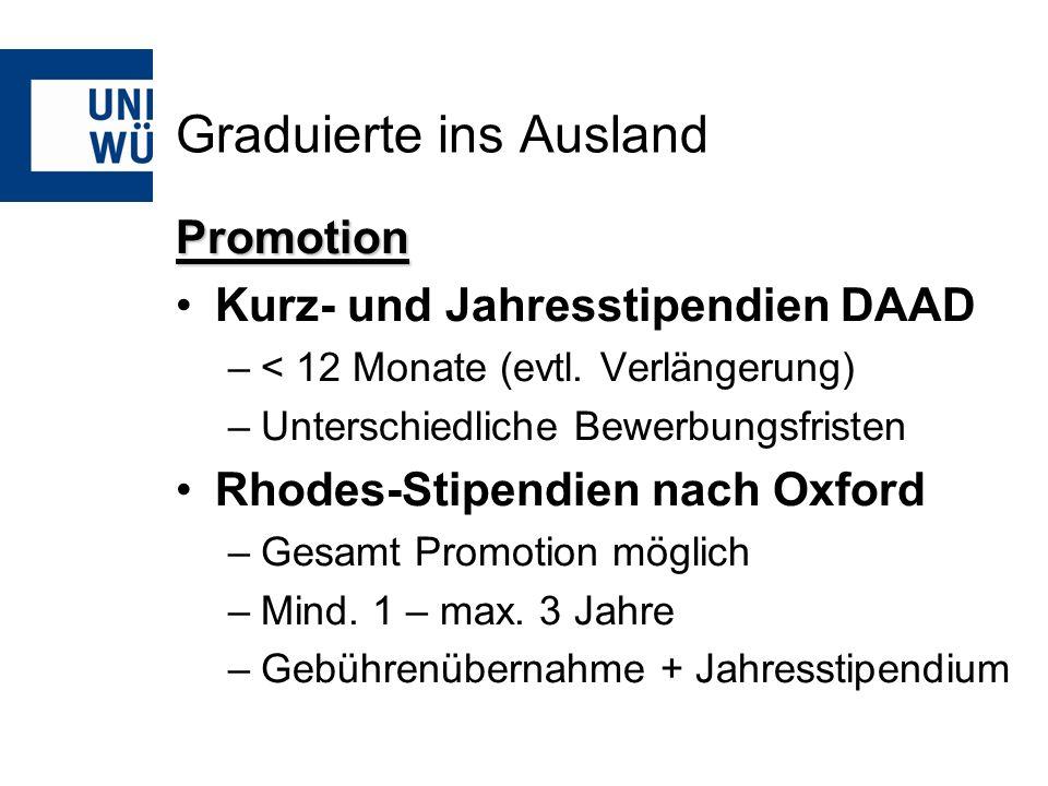 Graduierte ins Ausland Promotion Kurz- und Jahresstipendien DAAD –< 12 Monate (evtl. Verlängerung) –Unterschiedliche Bewerbungsfristen Rhodes-Stipendi