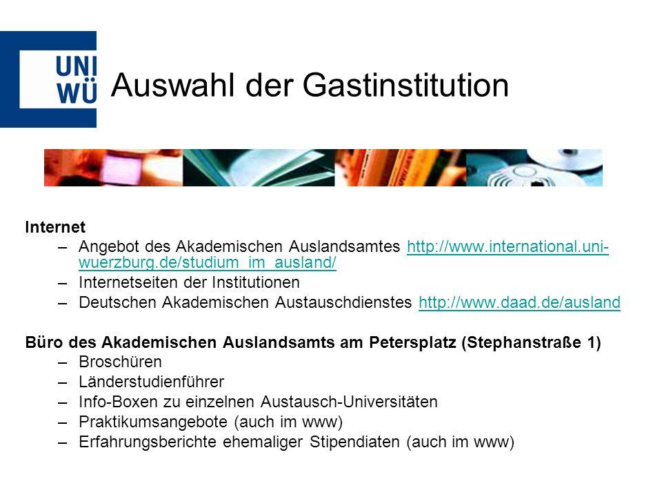 Auswahl der Gastinstitution Internet –Angebot des Akademischen Auslandsamtes http://www.international.uni- wuerzburg.de/studium_im_ausland/http://www.