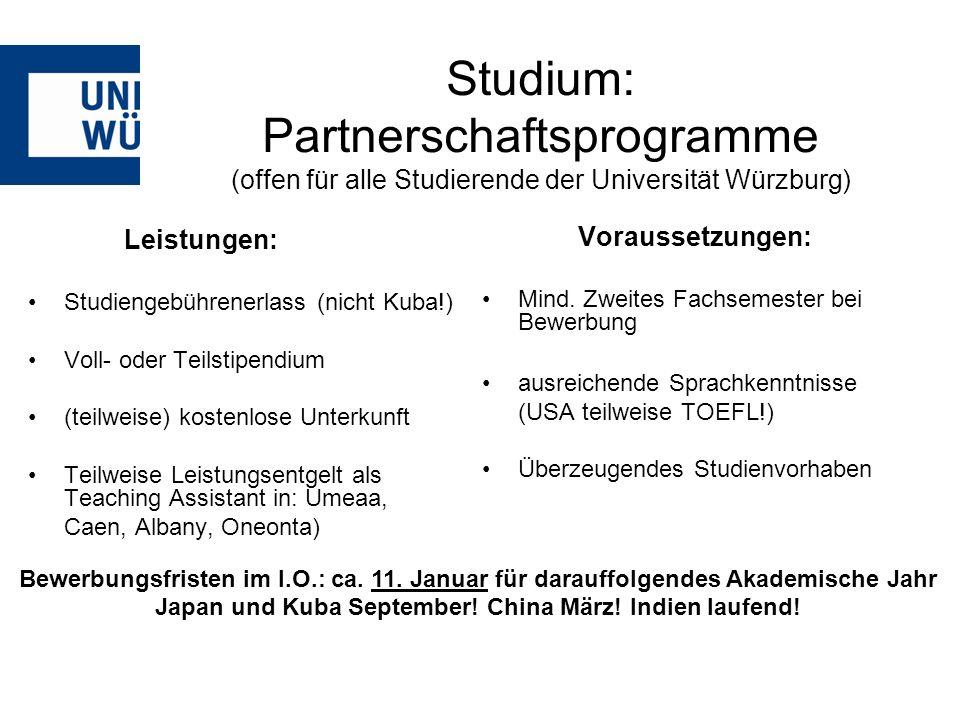 Studium: Partnerschaftsprogramme (offen für alle Studierende der Universität Würzburg) Leistungen: Studiengebührenerlass (nicht Kuba!) Voll- oder Teil