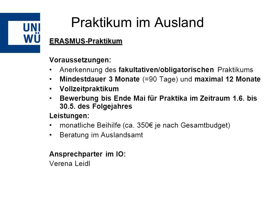 Praktikum im Ausland ERASMUS-Praktikum Voraussetzungen: Anerkennung des fakultativen/obligatorischen Praktikums Mindestdauer 3 Monate (=90 Tage) und m