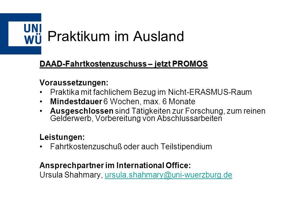 Praktikum im Ausland DAAD-Fahrtkostenzuschuss – jetzt PROMOS Voraussetzungen: Praktika mit fachlichem Bezug im Nicht-ERASMUS-Raum Mindestdauer 6 Woche