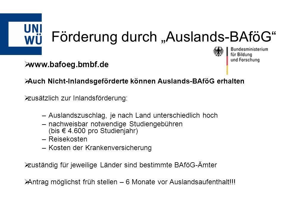 Förderung durch Auslands-BAföG www.bafoeg.bmbf.de Auch Nicht-Inlandsgeförderte können Auslands-BAföG erhalten zusätzlich zur Inlandsförderung: –Auslan