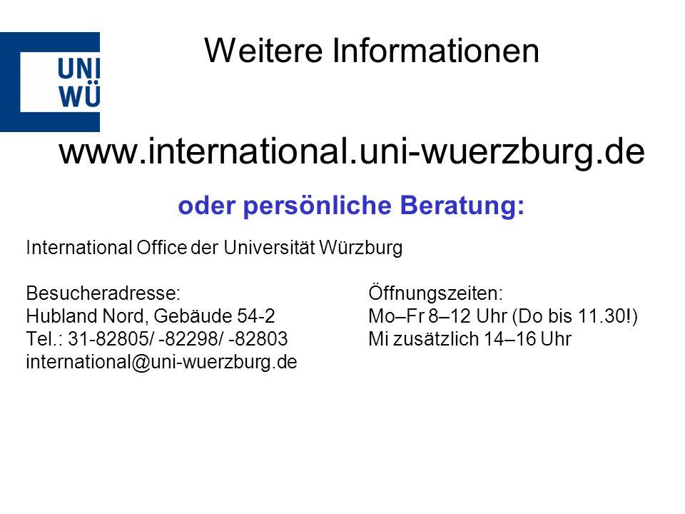 www.international.uni-wuerzburg.de oder persönliche Beratung: International Office der Universität Würzburg Besucheradresse: Öffnungszeiten: Hubland N