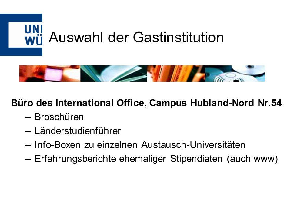 Auswahl der Gastinstitution Büro des International Office, Campus Hubland-Nord Nr.54 –Broschüren –Länderstudienführer –Info-Boxen zu einzelnen Austaus