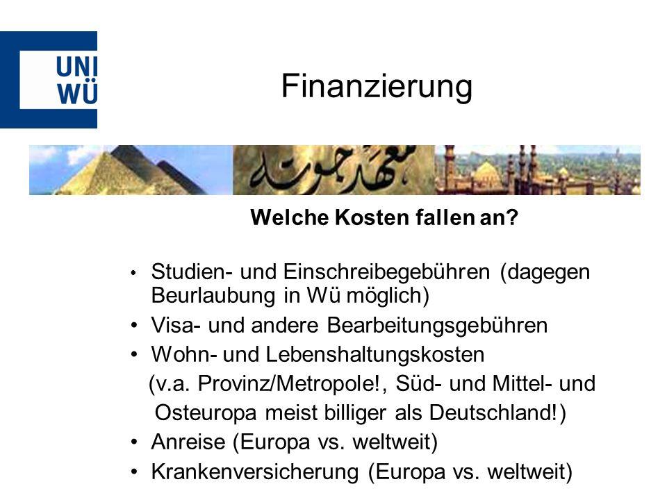 Welche Kosten fallen an? Studien- und Einschreibegebühren (dagegen Beurlaubung in Wü möglich) Visa- und andere Bearbeitungsgebühren Wohn- und Lebensha