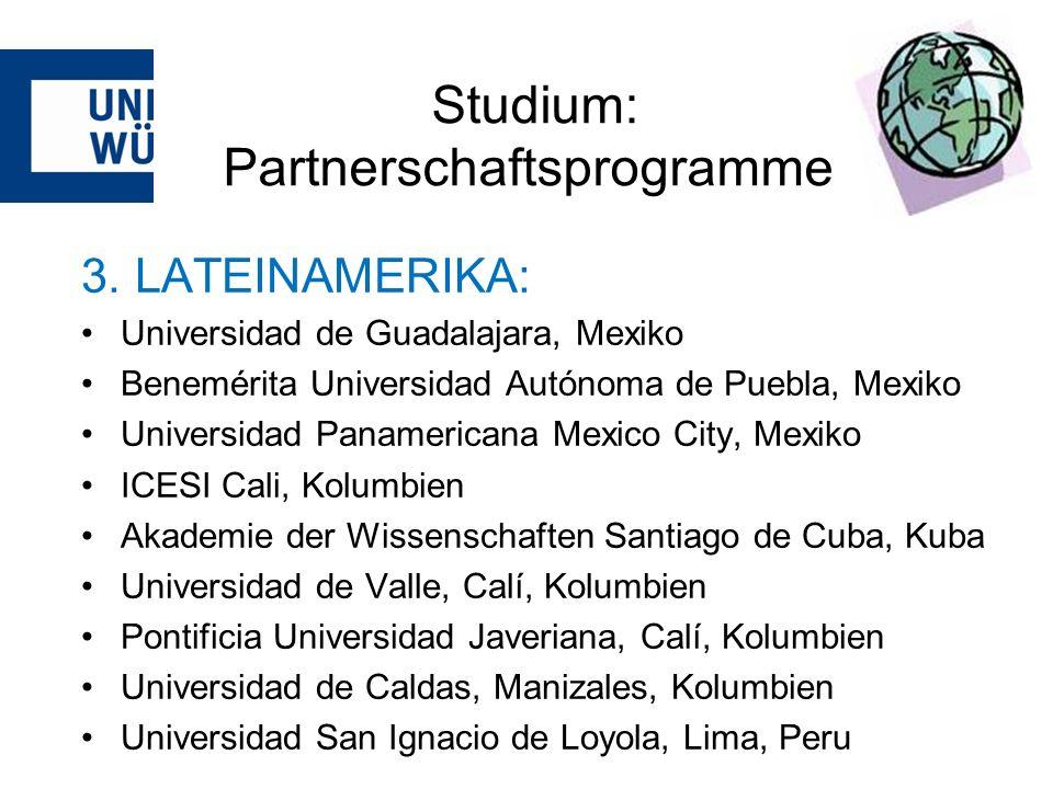Studium: Partnerschaftsprogramme 3. LATEINAMERIKA: Universidad de Guadalajara, Mexiko Benemérita Universidad Autónoma de Puebla, Mexiko Universidad Pa