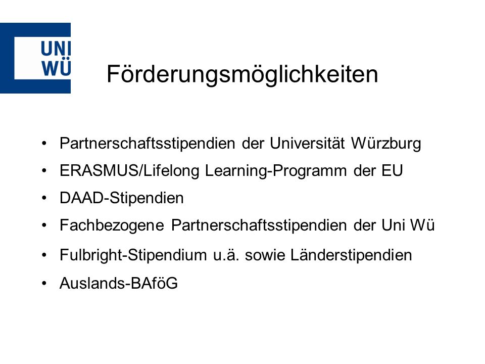 Partnerschaftsstipendien der Universität Würzburg ERASMUS/Lifelong Learning-Programm der EU DAAD-Stipendien Fachbezogene Partnerschaftsstipendien der