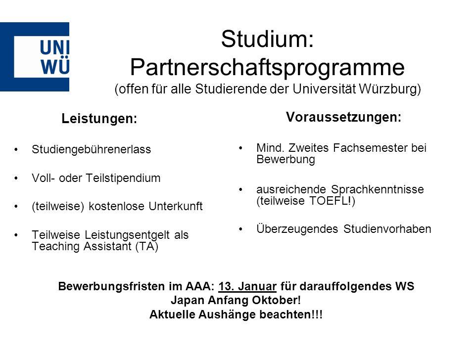 Studium: Partnerschaftsprogramme (offen für alle Studierende der Universität Würzburg) Leistungen: Studiengebührenerlass Voll- oder Teilstipendium (teilweise) kostenlose Unterkunft Teilweise Leistungsentgelt als Teaching Assistant (TA) Voraussetzungen: Mind.