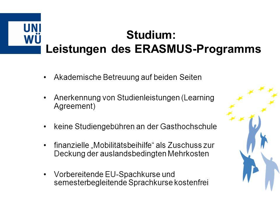 Akademische Betreuung auf beiden Seiten Anerkennung von Studienleistungen (Learning Agreement) keine Studiengebühren an der Gasthochschule finanzielle Mobilitätsbeihilfe als Zuschuss zur Deckung der auslandsbedingten Mehrkosten Vorbereitende EU-Spachkurse und semesterbegleitende Sprachkurse kostenfrei Studium: Leistungen des ERASMUS-Programms