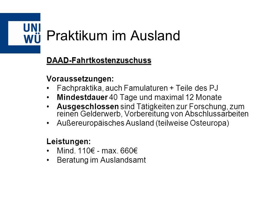 Praktikum im Ausland DAAD-Fahrtkostenzuschuss Voraussetzungen: Fachpraktika, auch Famulaturen + Teile des PJ Mindestdauer 40 Tage und maximal 12 Monat