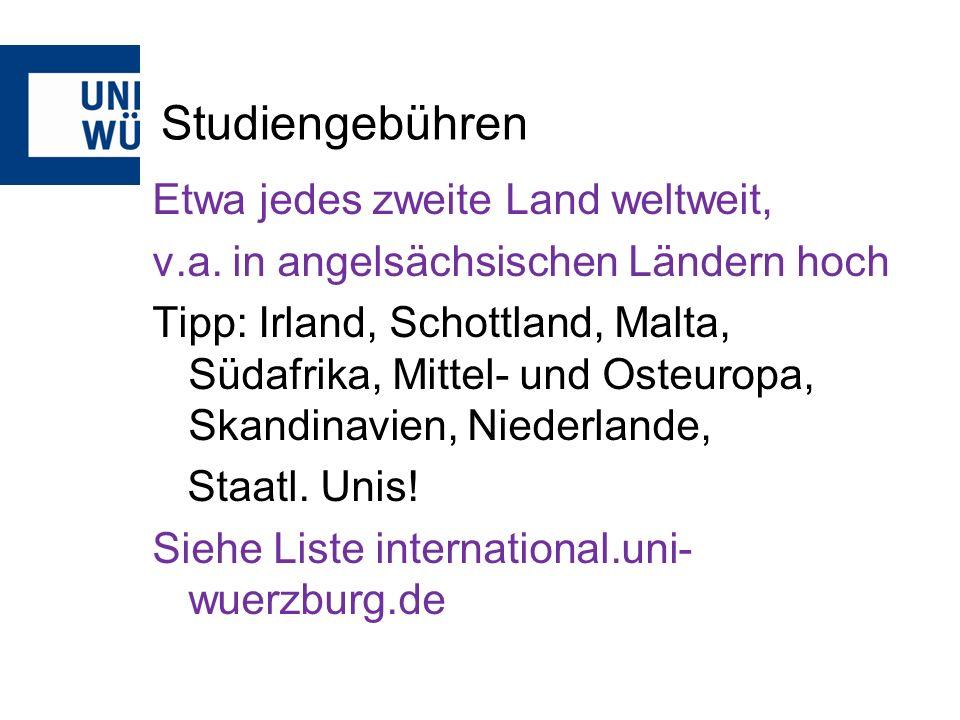 Studiengebühren Etwa jedes zweite Land weltweit, v.a. in angelsächsischen Ländern hoch Tipp: Irland, Schottland, Malta, Südafrika, Mittel- und Osteuro